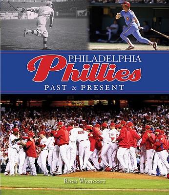 Philadelphia Phillies: Past & Present - Westcott, Rich