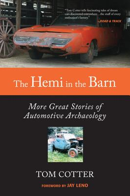 The Hemi in the Barn: More Great Stories of Automotive Archaeology - Cotter, Tom, and Leno, Jay (Foreword by)