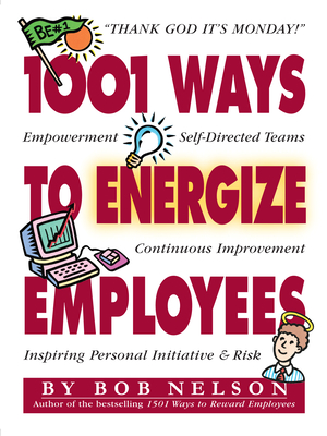 1001 Ways to Energize Employees - Nelson, Bob, and Blanchard, Ken (Foreword by)