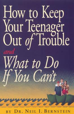 How to Keep Your Teenager Out of Trouble and What to Do If You Can't - Bernstein, Neil I, PH.D.