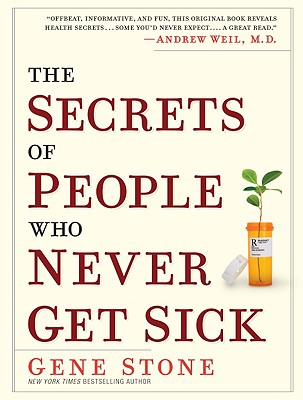 The Secrets of People Who Never Get Sick - Stone, Gene