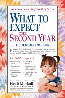 What to Expect the Second Year: From 12 to 24 Months - Murkoff, Heidi, and Mazel, Sharon, and Widome, Mark D (Foreword by)