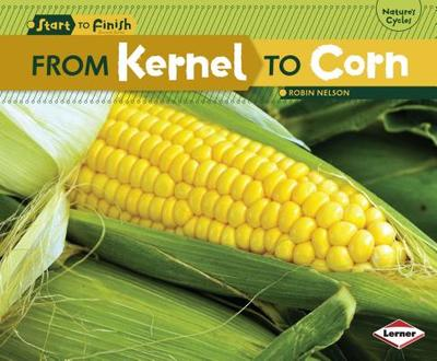 From Kernel to Corn - Nelson, Robin