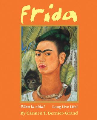 Frida: Viva La Vida!/Long Live Life! - Bernier-Grand, Carmen T, and Kahlo, Frida (Illustrator)
