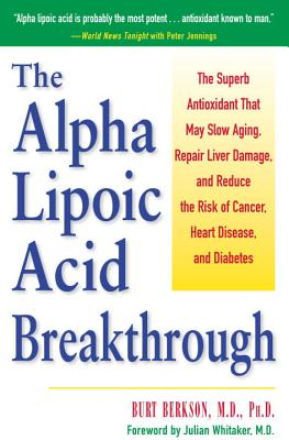 The Alpha Lipoic Acid Breakthrough: The Superb Antioxidant That May Slow Aging, Repair Liver Damage, and Reduce Therisk of Cancer . . . - Berkson, Burton, and Whitaker, Julian, Dr., M.D. (Foreword by)