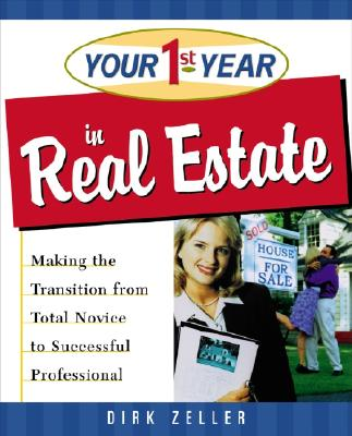 Your First Year in Real Estate: Making the Transition from Total Novice to Successful Professional - Zeller, Dirk