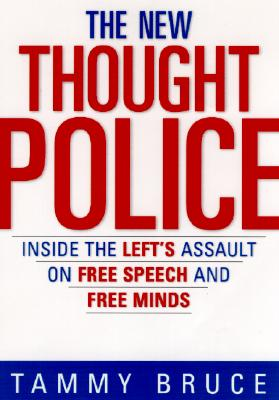 The New Thought Police: Inside the Left's Assault on Free Speech and Free Minds - Bruce, Tammy, and Schlessinger, Laura C, Dr. (Foreword by)
