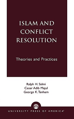 Islam and Conflict Resolution: Theories and Practices - Salmi, Ralph H, and Majul, Cesar Adib, and Tanham, George K