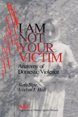 I Am Not Your Victim: Anatomy of Domestic Violence - Sipe, Bethel, and Hall, Evelyn J, Dr.