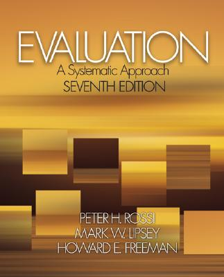 Evaluation: A Systematic Approach - Rossi, Peter H, Dr., and Lipsey, Mark W, Dr., and Freeman, Howard E, Dr.