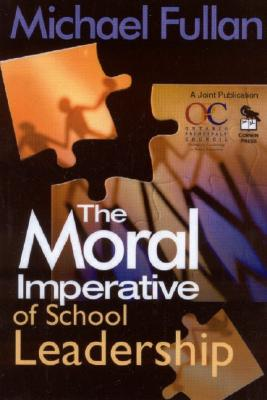 The Moral Imperative of School Leadership - Fullan, Michael G