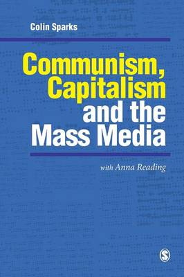 Communism, Capitalism and the Mass Media - Sparks, Colin, Professor, and Reading, Anna