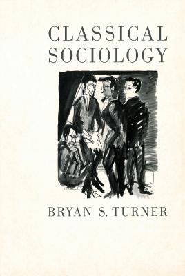 Classical Sociology - Turner, Bryan S, Professor