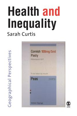 Health and Inequality: Geographical Perspectives - Curtis, Sarah