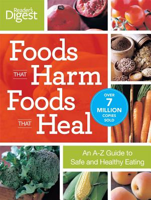 Foods That Harm Foods That Heal: An A-Z Guide to Safe and Healthy Eating - Readers Digest (Creator)