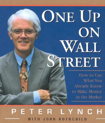 One Up on Wall Street: How to Use What You Already Know to Make Money in the Market -