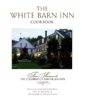 The White Barn Inn Cookbook - Bongiorno, Laurence, and Cartwright, Jonathan, and Schaff, Phillipe