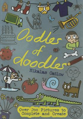 Oodles of Doodles: Over 200 Pictures to Complete and Create - Catlow, Nikalas