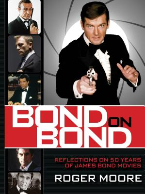 Bond on Bond: The Ultimate Book on 50 Years of Bond Movies - Moore, Roger, and Owen, Gareth