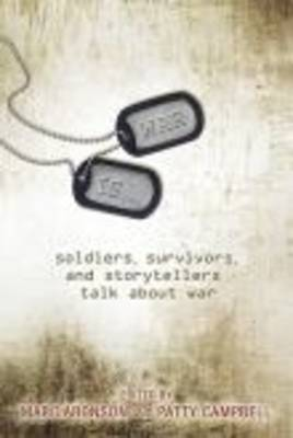 War Is...: Soldiers, Survivors, and Storytellers Talk about War - Aronson, Marc (Editor), and Campbell, Patty (Editor)