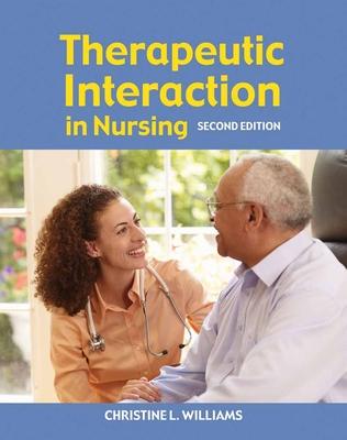 Therapeutic Interaction in Nursing - Williams, Christine L, and Williams, Angela, Aprn