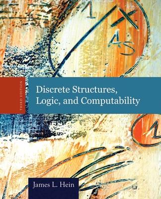 Discrete Structures, Logic, and Computability - Hein, James L