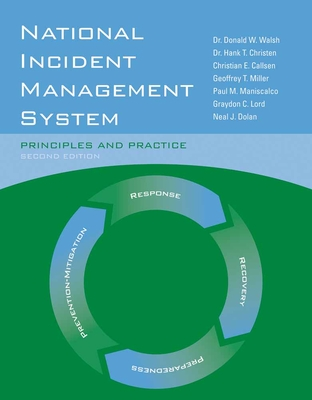 National Incident Management System: Principles and Practice - Walsh, Donald W, and Christen, Hank T, Jr., and Callsen, Christian E, Jr.