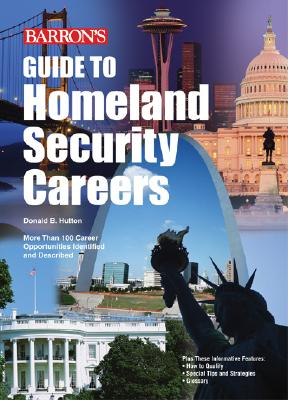 Guide to Homeland Security Careers Guide to Homeland Security Careers - Hutton, Donald B, and Mydlarz, Anna