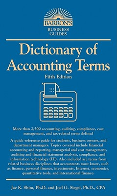 Dictionary of Accounting Terms - Siegel, Joel G, CPA, PhD, and Shim, Jae K