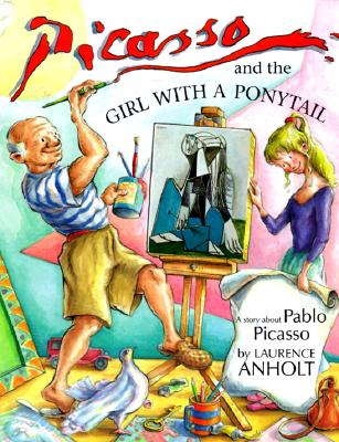 Picasso and the Girl with a Ponytail: A Story about Pablo Picasso - Anholt, Laurence