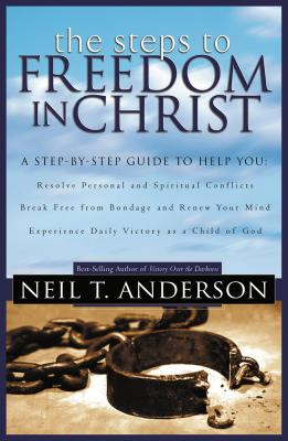 The Steps to Freedom in Christ: The Step-By-Step Guide to Freedom in Christ - Anderson, Neil T, Dr.