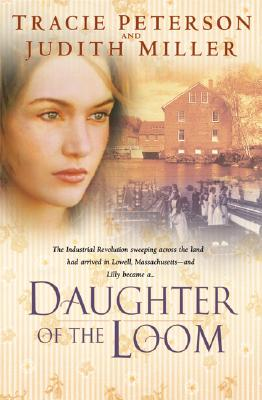 Daughter of the Loom - Peterson, Tracie, and Miller, Judith