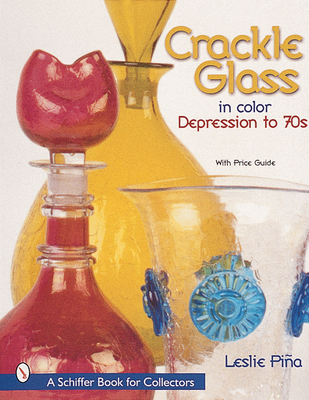 Crackle Glass in Color Depression to '70s - Pina, Leslie (Photographer), and Pina, Ramon (Photographer)