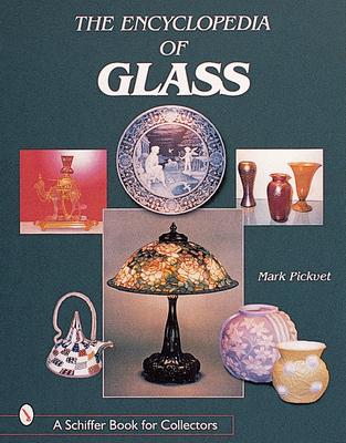 The Encyclopedia of Glass - Pickvet, Mark