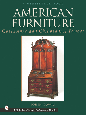 American Furniture: Queen Anne and Chippendale Periods - Downs, Joseph, and Du Pont, Henry Francis (Foreword by)