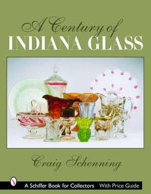 A Century of Indiana Glass - Schenning, Craig S