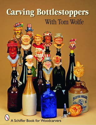 Carving Bottlestoppers with Tom Wolfe - Wolfe, Tom