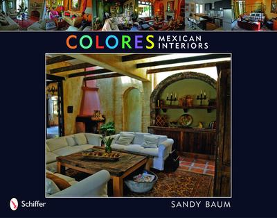 Colores: Mexican Interiors - Baum, Sandy
