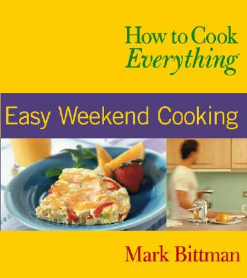 How to Cook Everything: Easy Weekend Cooking - Bittman, Mark