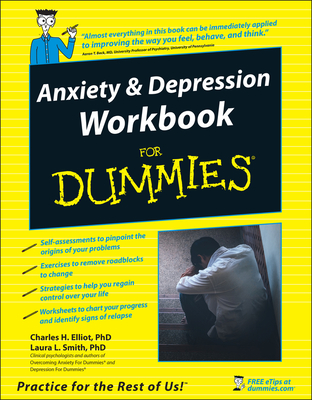 Anxiety & Depression Workbook for Dummies - Elliott, Charles H, Ph.D., and Smith, Laura L, Ph.D., and Beck, Aaron T, MD (Foreword by)