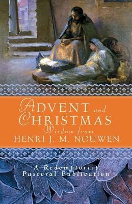 Advent and Christmas Wisdom from Henri J. M. Nouwen: Daily Scripture and Prayers Together with Nouwen's Own Words - Nouwen, Henri J M, and Redemptorist Pastoral Publication, A