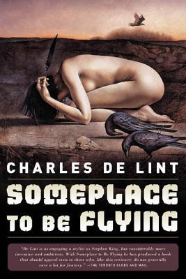 Someplace to Be Flying - de Lint, Charles