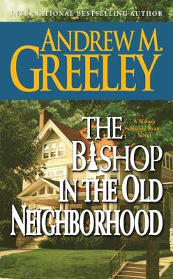 The Bishop in the Old Neighborhood - Greeley, Andrew M