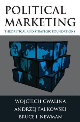 Political Marketing: Theoretical and Strategic Foundations - Cwalina, Wojciech, and Falkowski, Andrzej, and Newman, Bruce I, Dr.