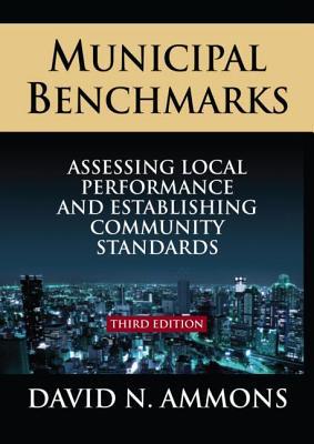 Municipal Benchmarks: Assessing Local Performance and Establishing Community Standards - Ammons, David N