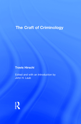 The Craft of Criminology - Hirschi, Travis H (Introduction by), and Laub, John H (Introduction by)