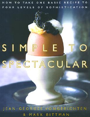 Simple to Spectacular: How to Take One Basic Recipe to Four Levels of Sophistication - Vongerichten, Jean-Georges, and Bittman, Mark