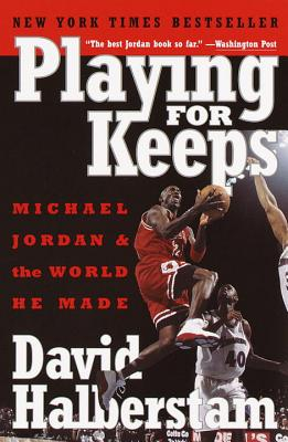 Playing for Keeps: Michael Jordan and the World He Made - Halberstam, David