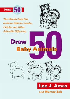 Draw 50 Baby Animals: The Step-By-Step Way to Draw Kittens, Lambs, Chicks, and Other Adorable Offspring -