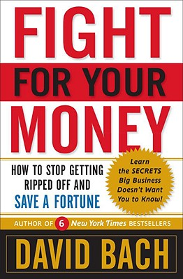 Fight for Your Money: How to Stop Getting Ripped Off and Save a Fortune - Bach, David